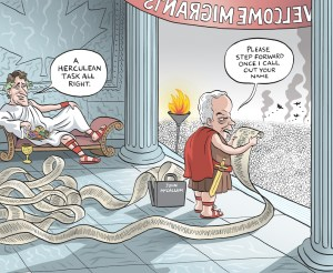 By Graeme MacKay, Editorial Cartoonist, The Hamilton Spectator - Thursday November 12, 2015 Refugees as a long-term investment in the country Immigration Minister John McCallum and the new Liberal government have drawn global attention and praise with a frantic Beat the Clock pledge to bring 25,000 Syrian refugees to Canada by the end of the year. The deadline is probably unnecessarily tight and, to do it right, Canadians would probably give the new Trudeau government the breathing room needed to push the Jan. 1 deadline. But the government has the support of the UN Refugee Agency, provinces, cities, the military, airlines, labour organizations, churches and Canadians. It evokes memories of the last time this country opened its arms in such a compassionate embrace and one Toronto man knows better than any the work involved in pulling off such a herculean task. Scott Mullin was 22 and barely out of Carleton University when the Star headlined a March 5, 1979, piece about him Ñ ÒViet refugees view Canadian as a god.ÕÕ A few months later, the CBC called him ÒThe One-Man Board of Immigration,ÕÕ in a July 1979 piece from reporter Peter Mansbridge. Mullin, now the vice-president of community relations for the TD Bank, determined which of the so-called Vietnamese Òboat peopleÓ came to Canada and which were denied passage, relying largely on gut impressions which resulted in far more ÒyaysÓ than Ònays.Ó ÒWe have to look upon this for ourselves as an investment in the future,ÕÕ the young Mullin told Mansbridge 36 years ago. ÒThe first six months we might have a lot of problems, but whatÕs this guyÕs son going to be like and howÕs he going to do? I think thatÕs the important thing you have to look at.ÕÕ (Source: Toronto Star) http://www.thestar.com/news/canada/2015/11/11/refugees-as-a-long-term-investment-in-the-country-tim-harper.html Canada, Syria, Syrian, migrants, Hercules, emperor, Justin Trudeau, John McCallum, immigration, refugees, war