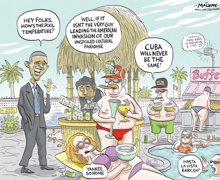 Editorial Cartoon by Graeme MacKay, The Hamilton Spectator Ð Saturday, February 20, 2016 Obama to visit Cuba: Two views As the Toronto Star has argued before, efforts by 10 successive U.S. presidents to unseat the regime in Havana have demeaned a superpower, discredited Cuban reformers and impoverished the island. By Cuban reckoning, the embargo has inflicted more than $120 billion in economic losses since Fidel Castro came to power in 1959. The U.S. severed diplomatic ties in 1961 and imposed the embargo in 1962. With every passing year the embargo became more pointlessly vindictive, as the U.S. traded briskly with Communist China, with communist regimes in Vietnam and Laos, even to a limited extent with North Korea. ItÕs a point of pride for Canadians that we played a small positive role by hosting the secret talks that led to the U.S. and Cuba breaking the ice in 2014, restoring diplomatic ties and embassies, upgrading trade and air links, and easing aspects of the boycott. Canada never endorsed or joined the boycott, taking the view that Cubans must be free to shape their own political course. Only Congress can fully lift the embargo. ThatÕs beyond this presidentÕs power. But Obama is right to make good on his promise before he leaves office. CubaÕs democrats and reformers will be cheered by this visit as they press for credible elections, independent courts and a more open economy. And the government will no longer be able to cite U.S. hostility as a pretext for Òdefending the revolutionÓ by intimidating critics and suppressing human rights. (Source: Toronto Star) http://www.thestar.com/opinion/editorials/2016/02/18/obama-visit-to-cuba-buoys-reformers-hopes-editorial.html Meanwhile, another take on the coming visit, though less earnest: Canadians who want to visit Cuba before an influx of Americans ÒruinsÓ it better move fast: President Obama is planning a visit in the next few weeks, and you can bet a lot of others will follow soon. On Tuesday Washington