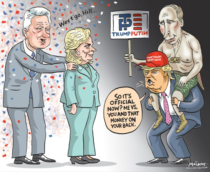 Editorial Cartoon by Graeme MacKay, The Hamilton Spectator - Friday July 29, 2016 Donald Trump Again Praises PutinÕs Leadership, Saying ItÕs Better Than ObamaÕs GRAND RAPIDS, Mich. Ñ Donald J. Trump called PresidentÊVladimir V.ÊPutinÊof Russia Òa better leaderÓ than President Obama, offering the praiseÊin an interview with ÒFox and FriendsÓ on Thursday, just a day after sayingÊhe hoped Russian intelligence services had successfully hackedÊHillaryÊClintonÕs email. Asked about comments he had made Wednesday at a news conference inÊFlorida, where he said, ÒPutin has much better leadership qualities thanÊObama,Ó Mr. Trump reiterated his views in slightly starker terms. ÒI said heÕs a better leader than Obama,Ó Mr. Trump said. ÒI said heÕs aÊbetter leader than Obama, because ObamaÕs not a leader, so heÕs certainlyÊdoing a better job than Obama is, and thatÕs all.Ó Mr. Trump also tried to walk back, in part, comments he made WednesdayÊabout Russia hacking Mrs. ClintonÕs emails Ñ anÊextraordinary momentÊinÊwhich the Republican nominee basically urged Russia, an adversary, toÊconduct cyberespionage against a former secretary of state. ÒOf course, IÕm being sarcastic,Ó Mr. Trump said in the interview tapedÊWednesday that aired Thursday morning. ÒBut you have 33,000 emailsÊdeleted, and the real problem is what was said in those emails from theÊDemocratic National Committee. You take a look at what was said in thoseÊemails, itÕs disgraceful. ItÕs disgraceful.Ó Mr. Trump seemed to be conflating the roughly 30,000 emails on Mrs.ÊClintonÕs private server during her time as secretary of state, which herÊlawyers deleted as personal, and the roughly 20,000 emails DemocraticÊNational Committee emails that had been hacked. Mr. TrumpÕs comments Wednesday about Russian hacking set off aÊfirestorm of criticism, and his efforts to recalibrate his remarks began justÊhours after he looked into a bank of television cameras and declared,ÊÒRussia, if youÕre listening, I hope youÕre abl