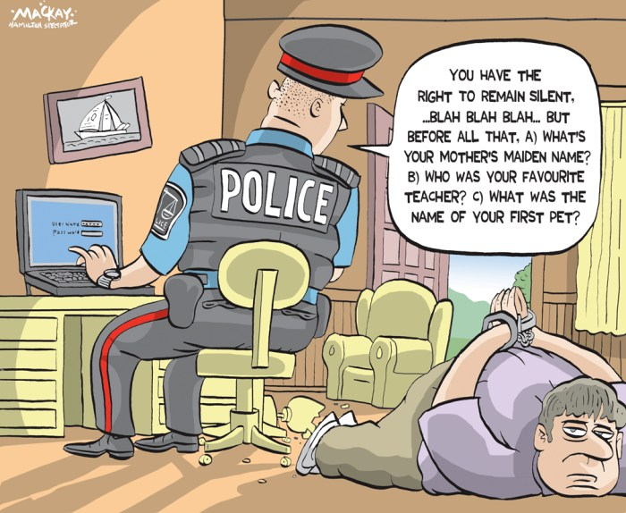 "Editorial Cartoon by Graeme MacKay, The Hamilton Spectator Ð Tuesday August 23, 2016 Police chiefs want new law that would compel people to reveal passwords Canada's police chiefs want a new law that would force people to hand over their electronic passwords with a judge's consent. The Canadian Association of Chiefs of Police has passed a resolution calling for the legal measure to unlock digital evidence, saying criminals increasingly use encryption to hide illicit activities. There is nothing currently in Canadian law that would compel someone to provide a password to police during an investigation, RCMP Assistant Commissioner Joe Oliver told a news conference Tuesday. Oliver said criminals Ñ from child abusers to mobsters Ñ are operating online in almost complete anonymity with the help of tools that mask identities and messages, a phenomenon police call ""going dark."" ""The victims in the digital space are real,"" Oliver said. ""Canada's law and policing capabilities must keep pace with the evolution of technology."" The chiefs' proposed password scheme is ""wildly disproportionate,"" because in the case of a laptop computer it would mean handing over the ""key to your whole personal life,"" said David Christopher, a spokesman for OpenMedia, a group that works to keep the Internet surveillance-free. ""On the face of it, this seems like it's clearly unconstitutional."" The police chiefs' resolution comes as the federal government begins a consultation on cybersecurity that will look at issues including the best way to balance online freedoms with the needs of police. The consultation runs until Oct. 15. (Source: CBC) http://www.cbc.ca/news/politics/passwords-rcmp-compel-iphone-1.3723325 Canada, police, computer, passwords, privacy, justice, crime, investigation"