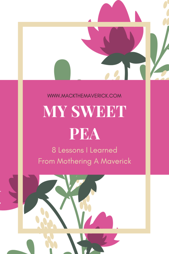 My Sweet Pea - 8 Things I Learned From Mothering A Maverick
