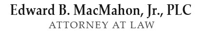 Edward B. MacMahon, Jr., PLC | MacMahon Law Office