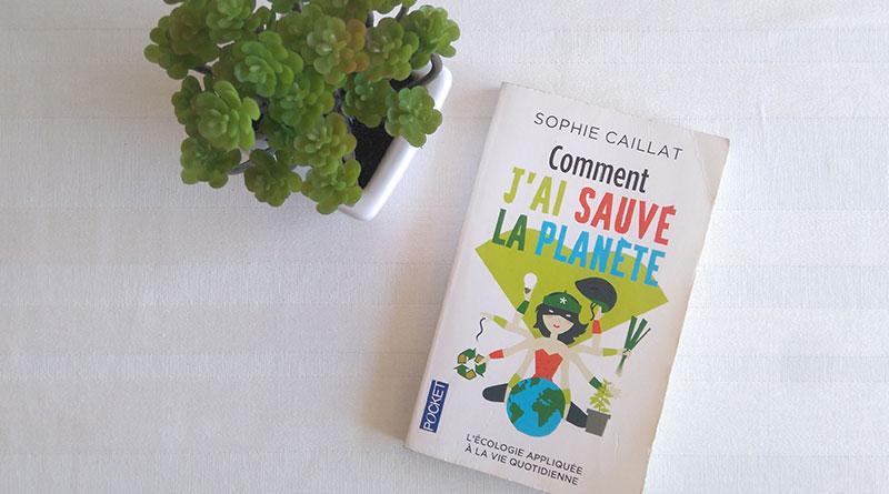 Comment j'ai sauvé la planète, de Sophie Caillat