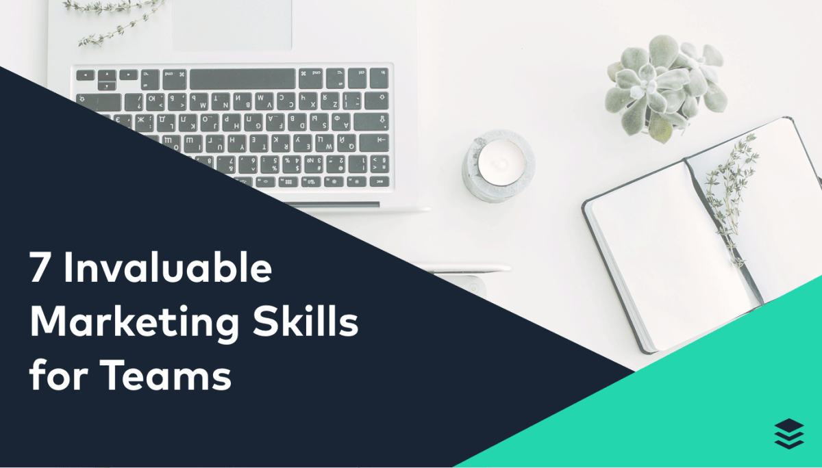 7 Invaluable Marketing Skills That Help Teams Produce Consistently Great Content