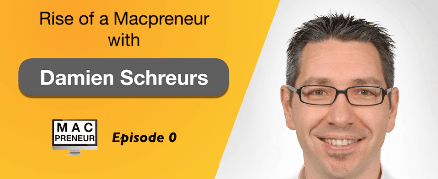 MP000: Rise of a Macpreneur with Damien Schreurs