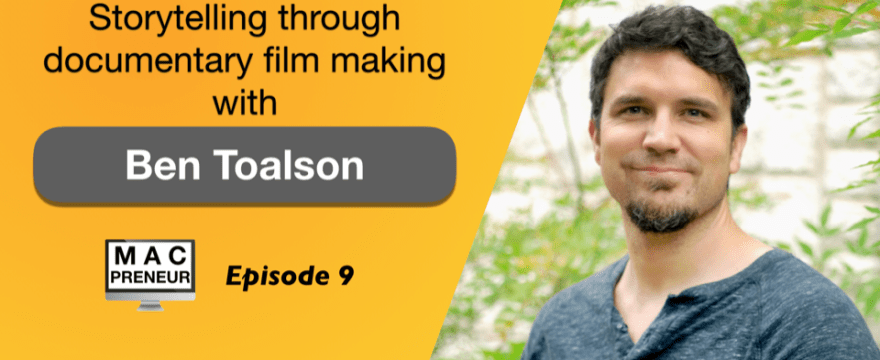 MP009: Storytelling through documentary film making with Ben Toalson