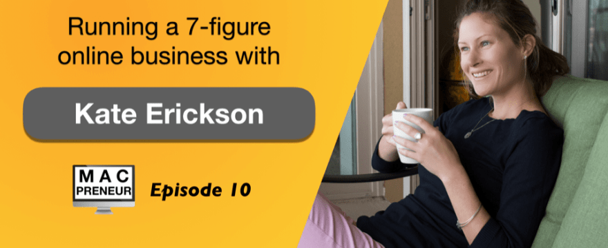 MP010: Running a 7-figure online business with Kate Erickson