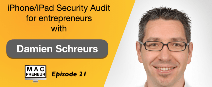 MP021: iPhone/iPad Security Audit for entrepreneurs with Damien Schreurs
