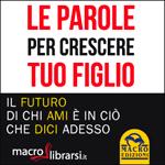 Macrolibrarsi.it presenta il LIBRO: Le Parole per Crescere Tuo Figlio
