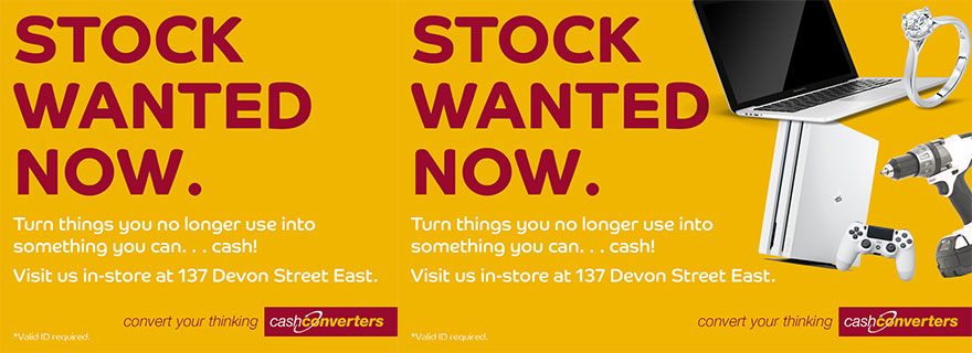 Liardet Board creative. Stock wanted now. Turn things you no longer use into something you can... cash! Visit us in-store at 137 Devon Street East. Convert your thinking, cash converters.