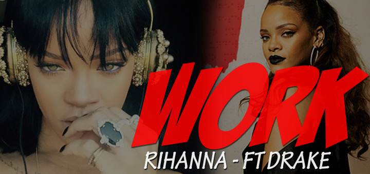 Rihanna - Work ft Drake