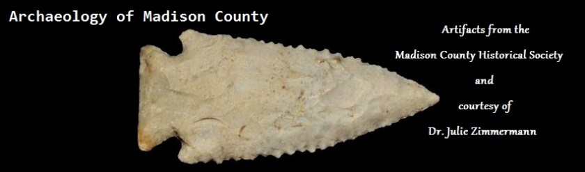 Archaeology of Madison County -- Artifacts from the Madison County Historical Society and courtesy of Dr. Julie Zimmermann