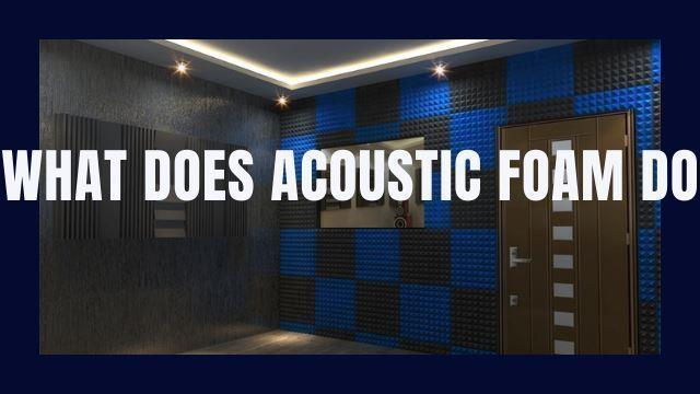 what does acoustic foam do