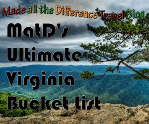 MatD's Ultimate Virginia Bucket List