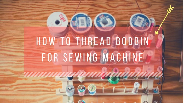 How to thread bobbin for sewing machine