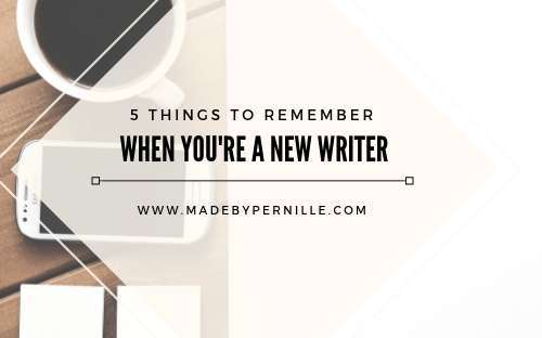 5 important things to remember as a new writer