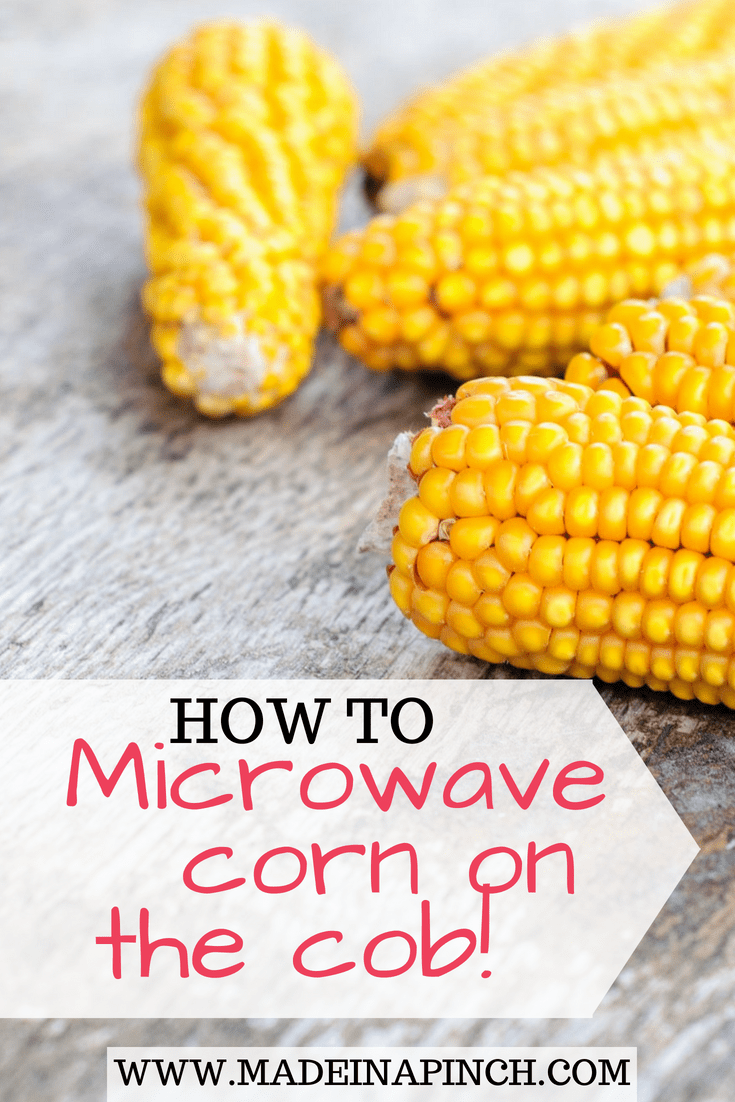 Microwave Corn On The Cob For A Quick Side Dish Made In A Pinch
