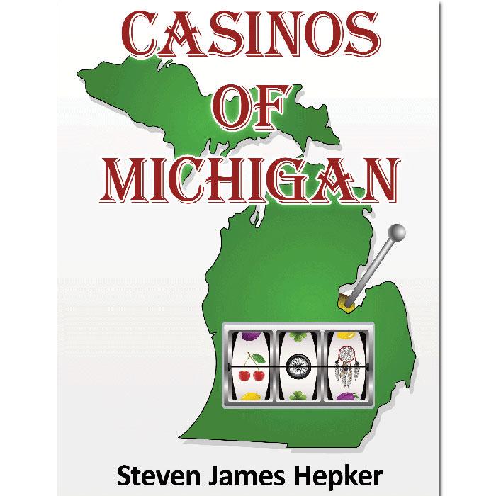 Casinos Of Michigan Book Author Steven James Hepker Made In Michigan