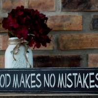 God Makes No Mistakes Sign
