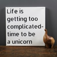 Life is getting complicated Time to Be a Unicorn Canvas Sign