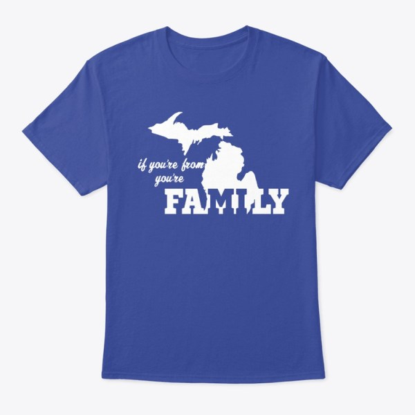 If You're From Michigan You're Family Tshirt Deep Royal Blue