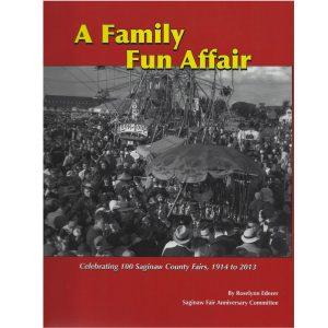 A Family Fun Affair Book Celebrating 100 Saginaw County Fairs