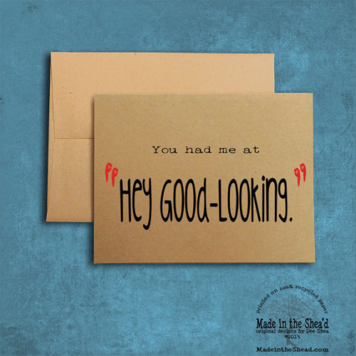 "You had me at ""Hey Good-Looking."" Recycled Paper, Valentine card, Hand-Lettering: You had me at ""Hey Good-Looking."""