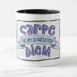 carpe-the-heck-outta-your-diem-mug-zazzle