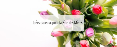 Idées cadeaux Fête des mères - Made me Happy - Blog Bordeaux Lifestyle (cover)