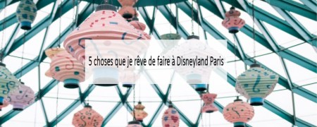 Disneyland Paris- reves - Made me Happy - Blog Bordeaux Lifestyle (cover)