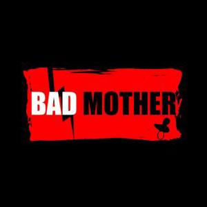 [Bad Mother] Elle est pratique cette enfant