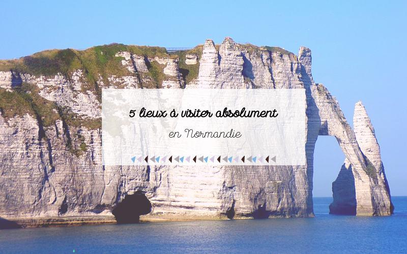 Les 5 lieux à visiter absolument en Normandie