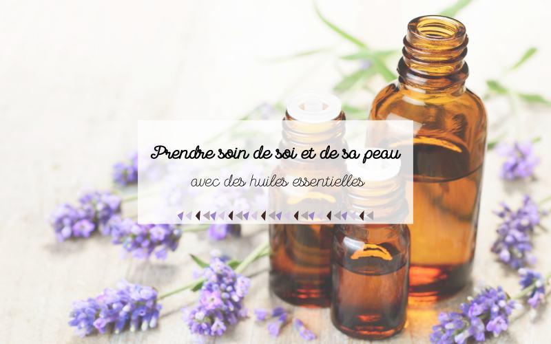 Prendre soin de soi et de sa peau avec des huiles essentielles
