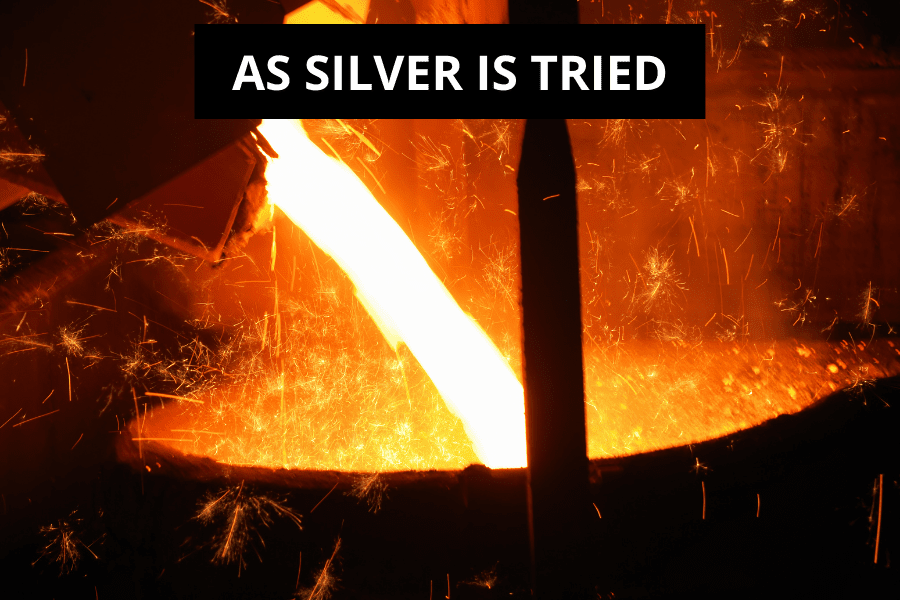 Thou has tried us, as silver is tried