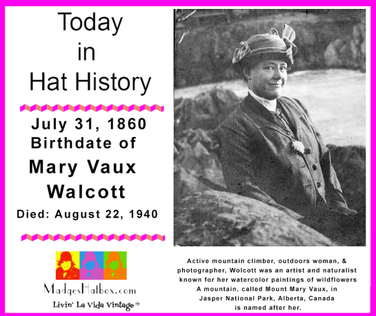 July 31 Today in hat history Mary Morris Vaux Walcott