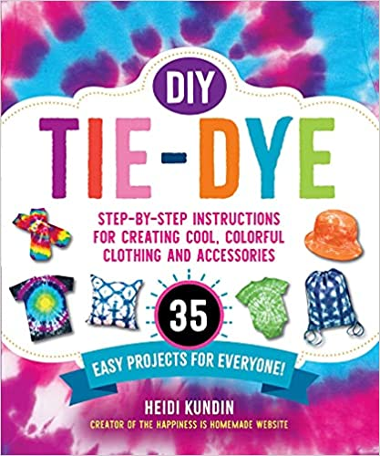 Cover of DIY Tie-Dye: Step-by-Step Instructions for Creating Cool, Colorful Clothing and Accessories―35 Easy Projects for Everyone!