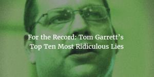 For the Record: Tom Garrett's Top Ten Most Ridiculous Lies