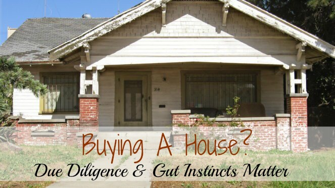 Buying A House? Due Diligence And Gut Instincts Matter