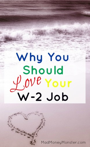 Working a W-2 job doesn't have to be a prison sentence. In fact, here are some compelling reasons why I love my W-2 job and you should too!