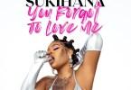 MP3: Sukihana You Forgot to Love Me