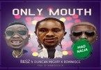 Rasz – Only Mouth Ft Duncan Mighty X Reminisce