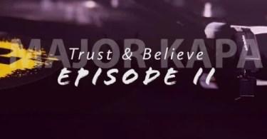 EP: Major Kapa – Trust & Belive Episode 2 (ZIP)