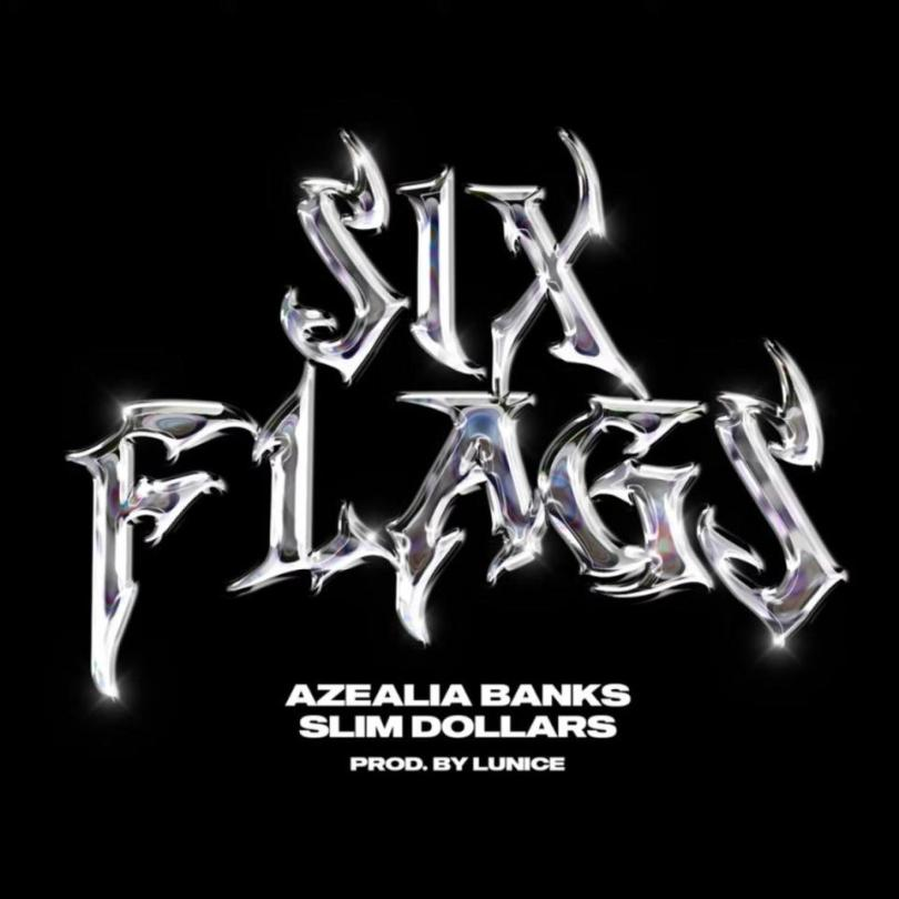 Azealia Banks & Slim Dollars – Six Flags