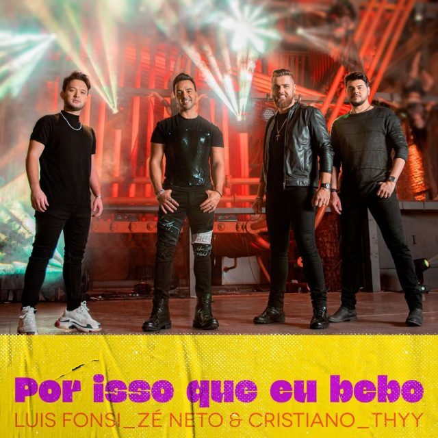Luis Fonsi, Zé Neto & Cristiano & Thyy – Por Isso Que Eu Bebo