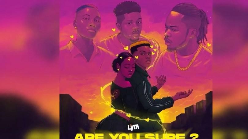Lyta – Are You Sure (feat. Naira Marley, Zinoleesky & Emo Grae)
