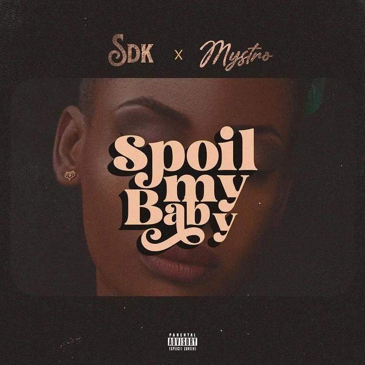 SDK ft Mystro – Spoil My Baby