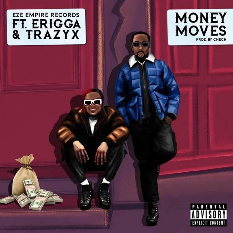 Eze Empire Records – Money Moves ft. Erigga & Trazyx