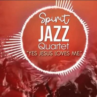 Spirit Of Praise – Spirit Jazz Quartet (Yes Jesus Loves Me)