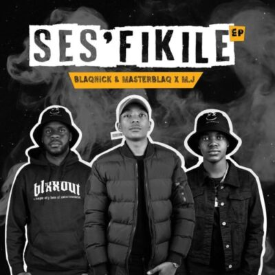 Blaqnick, MasterBlaq & M.J – Ses'fikile ft Mellow & Sleazy