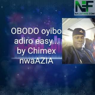 Chimex NwaAzia – Obodo Oyibo Adiro